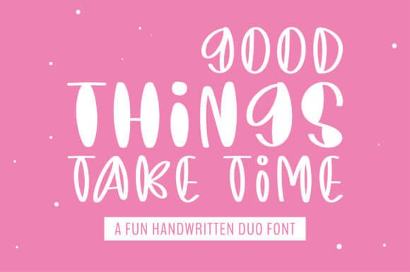 Good Things Take Time Font