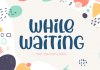 While Waiting Font